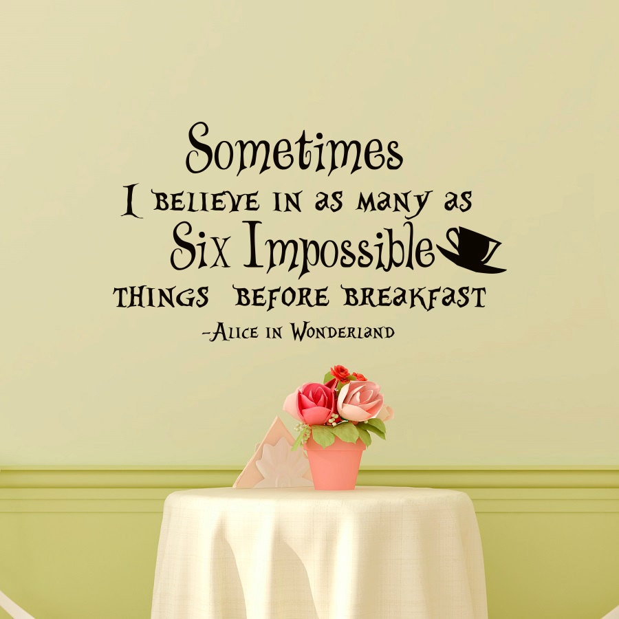 Quotes From Alice In Wonderland Wall Decal Alice In Wonderland Quote Sometimes I Believe In As