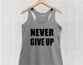 Never Give Up Tank Top, Women's Tank Top, Inspirational Quote, Motivation Quote, Workout, Gym, Fitness, Yoga, Workout, Fitness, Graphic Tee