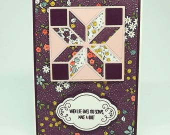 Quilt card with embossed background and 'When life gives you scraps, make a quilt' sentiment