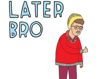 Greeting Card - Later Bro