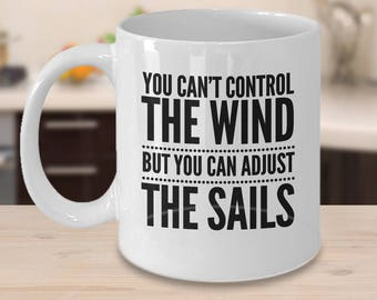 Sailing Coffee Mug - Unique Gift For Sailors - Sailing Gift Ideas - You Can't Control The Wind But You Can Adjust The Sails
