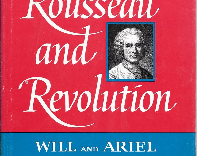 The Story of Civilization X: Rousseau and Revolution 1967 Sixth Printing