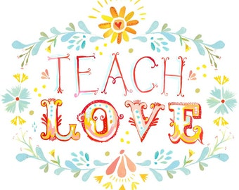 Teach Love art print | Inspirational Wall Art | Hand Lettering | watercolor print