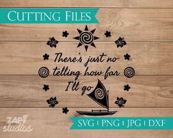 Moana Quote svg - Moana inspired cutting files package (svg, png, jpg, dxf files) - There's Just No Telling How Far I'll Go - Disney Trip