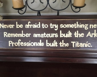 Never Be Afraid To Try Something New Noah's Ark VS. Titanic COURAGE Courageous Sign Plaque Wooden Hand Painted You Pick Color