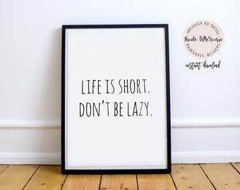 Life is Short, Don't Be Lazy,  Printable Quote, Motivational Poster, Inspirational Quote, Fitness Motivation, Printable Quote, Quote Art