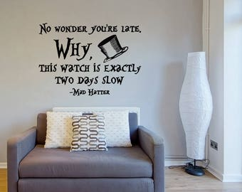 Alice In Wonderland No Wonder You're Late Mad Hatter Quote Wall Decal- Mad Hatter Decal Alice In Woderland Decor Wall Sayings Quotes 185