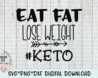 Keto SVG*PNG*DXF Eat Fat Lose Weight #keto Digital Download