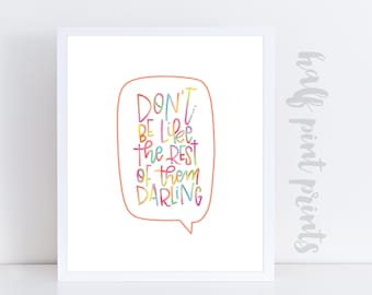 Don't Be Like the Rest of Them Darling - Hand lettered Quote Art Print, Children's Artwork, Gifts Under 10, Rainbow, Be You Not Them