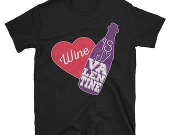 Wine is my Valentine - Valentines Day Shirt - Valentines Gift - Valentines - Heart Shirt - Valentine Shirt - Valentines Tshirt