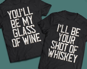 You'll be my glass of wine I'll be your shot of whiskey Couples Shirts, Country Wedding T Shirts, Bridal Shower Gift for Her, Gift For Groom