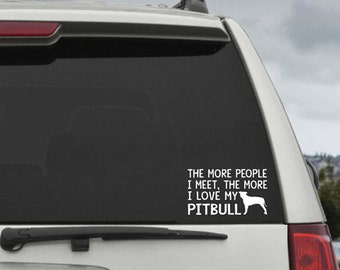 The More People I Meet, The More I Love My Pitbull Decal - Car Window Decal Sticker