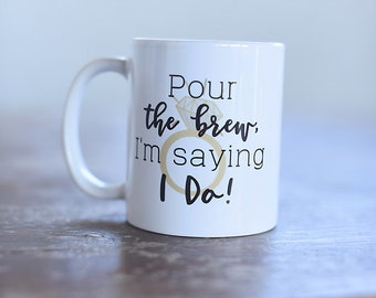 Pour the Brew, I'm Saying I Do Mug, bride to be mug, bachelorette party, engagement gift, bride gifts, bridal shower gifts, bride to be