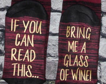 Wine Socks, If you can read this bring me a glass of wine socks Wine lover Birthday, Anniversary for her Hostess Gift