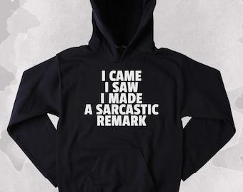 Sarcastic Sweatshirt I Came I Saw I Made A Sarcastic Remark Clothing Funny Sarcasm Tumblr Hoodie