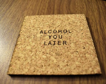 "Alcohol You Later"""" Cork Coaster"