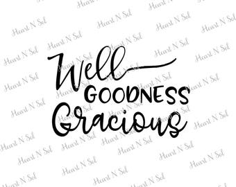 Well, Goodness Gracious, Southern Style, Christian, Faith,  SVG, EPS, DXF, Digital file, Instant Download, Silhouette, Cricut