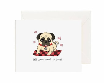 """Pug """"All You Need Is Pug!"""" Valentines Day Greeting Card"""