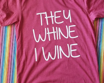 They Whine I Wine - Wine Lovers - Mommyhood - Funny Mom shirt -  Cool Mom Shirt - Mom Shirts