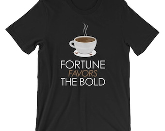 Buy Coffee Fortune Favors The Bold T-Shirt Online