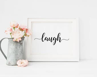 Laugh print, inspirational wall art,  home decor print, inspirational quote, living room wall decor, office decor, dorm art, printable sign