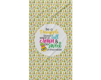 Be a Pineapple, Stand Tall Wear a Crown and Be Sweet on the inside - Beach Towel