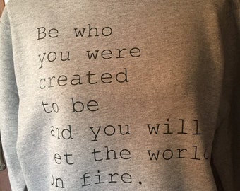 Saint Catherine Inspirational Quote SWEATSHIRT Be Who You Were Created to Be and you will Set the World on Fire