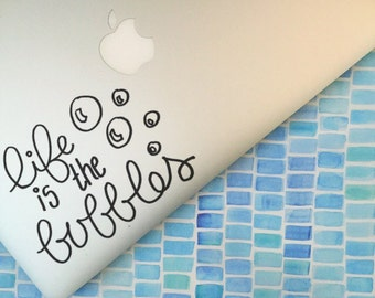 Life Is The Bubbles , Laptop Stickers, Laptop Decal, Macbook Decal, Car Decal, Vinyl Decal