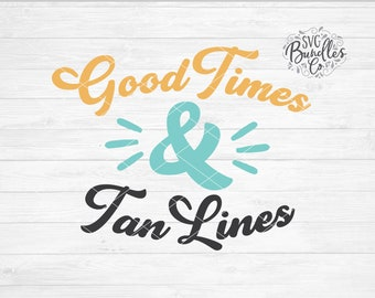 Instant SVG/DXF/PNG Good Times & Tan Lines, summer svg, summer quote, summer phrase svg, dxf, cut file, silhouette, cricut, beach svg,tshirt