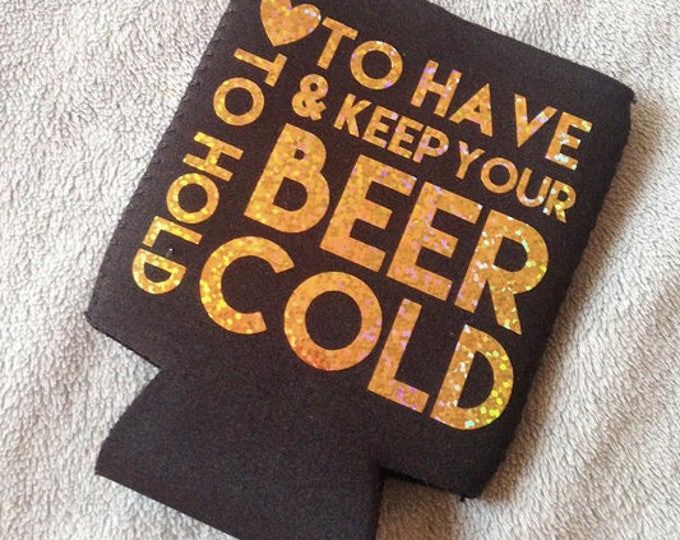 To have, to hold and keep your beer cold can coolers, can coolers, wedding favors, Beer Can Coolers, beer favors, custom colors, gold