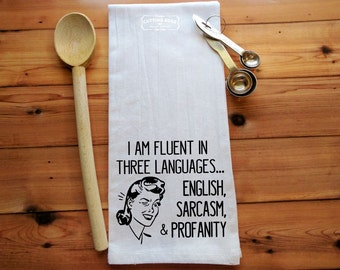 I'm Fluent in Three Languages English Sarcasm and Profanity Flour Sack Towel   Kitchen Towel   Tea Towel   Housewarming Gift   Gift for Her