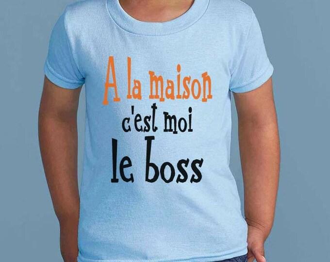 """T-shirt enfant, pur coton,col rond. """"A la maison c'est moi le boss."""" Tee-shirt drôle pour les drôles."""