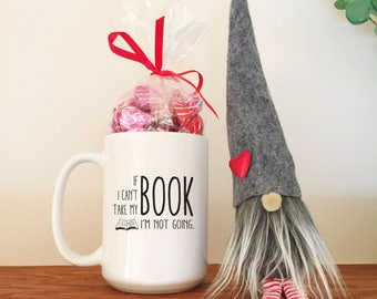Book Lover Gift, If I can't bring my book I'm not going, Funny Mug, Birthday Gift, Best Friend Gift, Gift Under 20, Book Nerd, Literary Mug