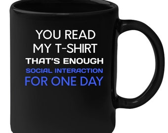 Introverts - You Read My T-shirt That's Enough Social Interaction 11 oz Black Coffee Mug