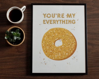 POSTER You're My Everything Bagel, Art Print, Valentines Day Gift, Bagel Poster, Bagel Print, Kitchen Decor, Wall Art,