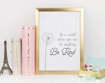 In A World Where You Can Be Anything Be Kind ~ Inspirational Art Print Decor ~ Printable *PDF + JPEG