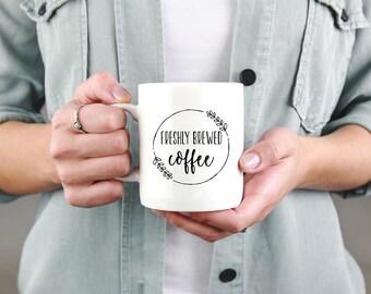 Freshly Brewed Coffee Mug, Fresh Coffee, Farmhouse Mug, Black & White Mug, Wreath Mug, Gift Under 20, Gift Idea, Gift under 15, Gift for her