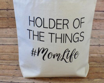 Holder of the Things; Canvas Tote - Mother's Day Gift-