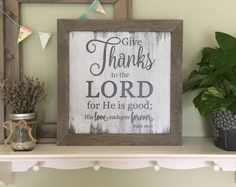 Give Thanks to the Lord for He is Good.  Psalm 107:1 / Bible Verse Wall Art / Scripture Sign •