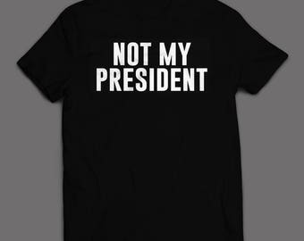 Not My President T-shirt - Mens/Womens (S-XXL) ++ Includes a free RESIST button! ++