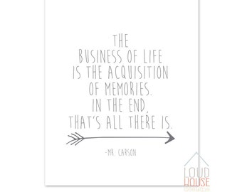 The Business of Life is the Acquisition of Memories Digital Wall Art, Printable, Instant Download, Downton Abby