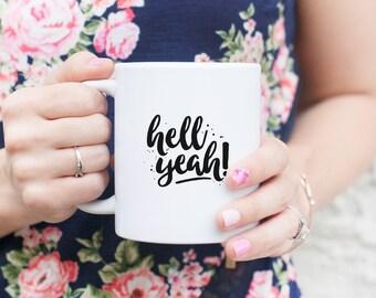 Hell Yeah! - Mug - gift mug, coffee quote, fun gift, affordable gift, mug, inspiration mug, funny gift,  hell yeah, hell yeah mug
