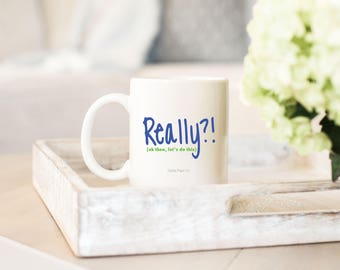 Coffee Mug Motivation Humor - Really?! ok then, let's do this mug - Coffee Gift - Coworker gift - Office gift - Boss Gift