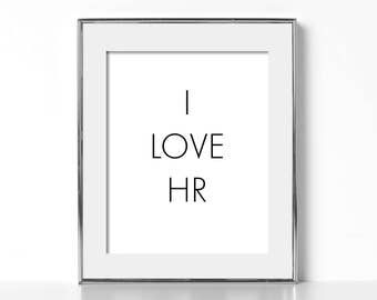 Human Resources Gift for Human Resources Digital Download HR Gift for HR Printable Art Cubicle Decor Office Wall Art I Love HR Downloadable