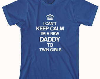 I Can't Keep Calm I'm A New Daddy To Twin Girls Shirt - new daddy, fathers day, gift idea for dad, twin girls - ID: 309