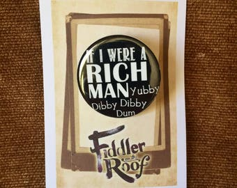 If I Were A Rich Man! Fiddler on the Roof Musical Inspired  Pin, Pinback , TEVYE, Musical Theatre
