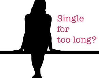 Single for too long?