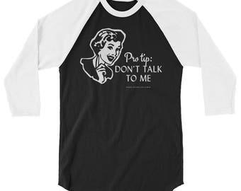 Pro Tip: Don't Talk To Me / Feminist Baseball Tee 3/4 sleeve raglan shirt