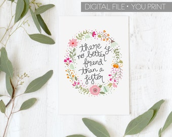 Sister Art, Sister Quote Hand-lettered art, Sister Gift, DIGITAL, Floral wreath quote, Sister Gift, There is no better friend than a  sister