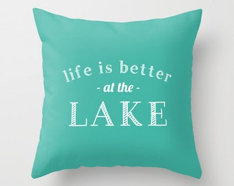 Lake Pillow Cover, Life if better at the lake pillow cover, hostess gift, turquoise pillow cover, lake house decor, lake quote pillow